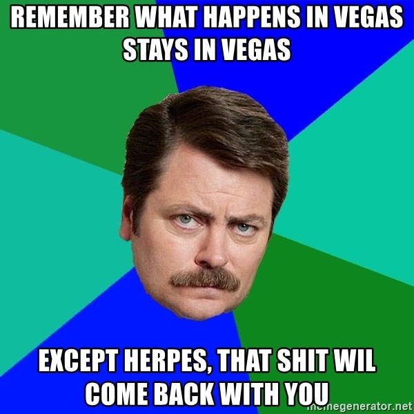 Remember What Happens In Vegas Stays In Vegas Except Herpes That