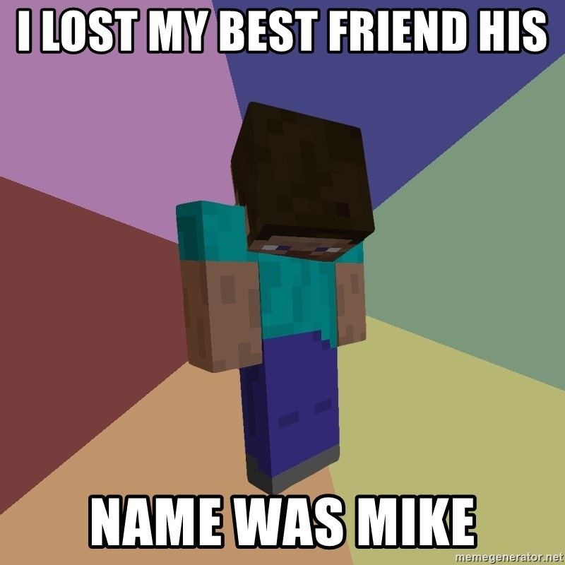 Depressed Minecraft Guy - I LOST MY BEST FRIEND HIS NAME WAS MIKE