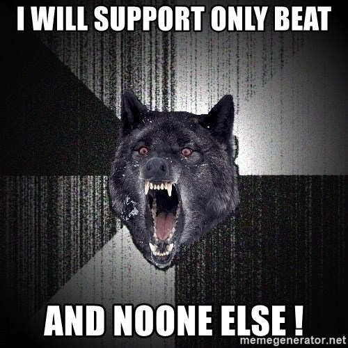 flniuydl - i will support only beat and noone else !