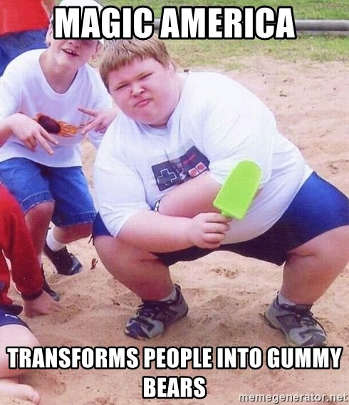 American Fat Kid - Magic America Transforms people into gummy bears