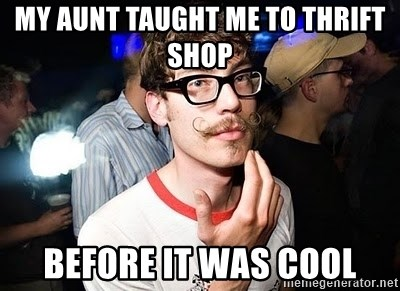 Super Smart Hipster - MY aunt taught me to thrift shop Before it was cool