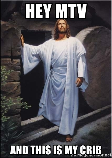 Hell Yeah Jesus - Hey mtv And this is my crib