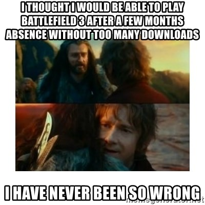 I have never been so wrong - I thought I would be able to play Battlefield 3 after a few months absence without too many downloads I have never been so wrong