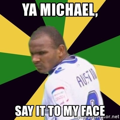 Rodolph Austin - Ya Michael, Say it to my face