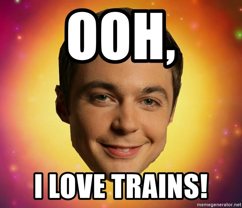 Sheldon Big Bang Theory - Ooh, I love trains!