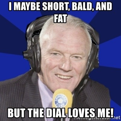 Optimistic Eddie Gray  - I maybe Short, Bald, and Fat But the Dial loves me!