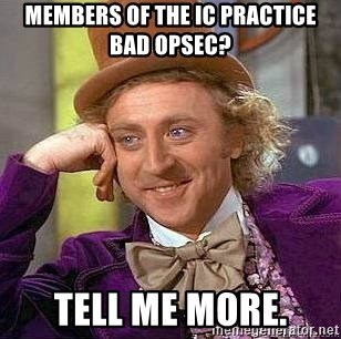 Willy Wonka - members of the IC practice bad opsec? tell me more.