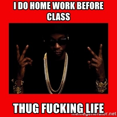 2 chainz valentine - I DO HOME WORK BEFORE CLASS THUG FUCKING LIFE