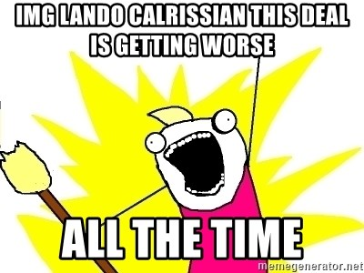 X ALL THE THINGS - img lando calrissian this deal is getting worse all the time