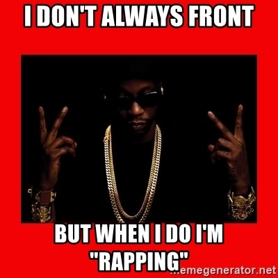 "2 chainz valentine - I don't always front But when I do I'm ""rapping"""
