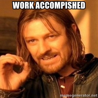 One Does Not Simply - Work accompished