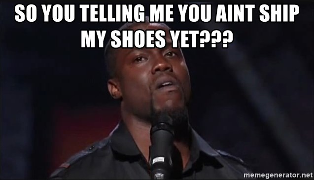 Kevin Hart Face - so you telling me you aint ship my shoes yet???