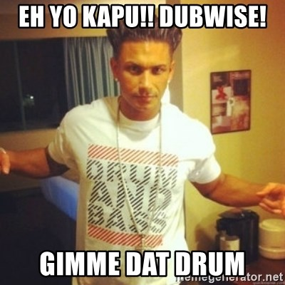 Drum And Bass Guy - EH YO KAPU!! DUBWISE! GIMME DAT DRUM