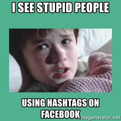 sixth sense - I see Stupid people Using hashtags on facebook