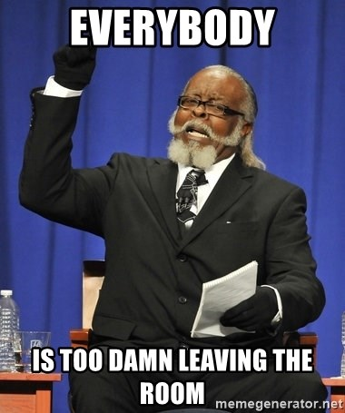 Rent Is Too Damn High - everybody is too damn leaving the room