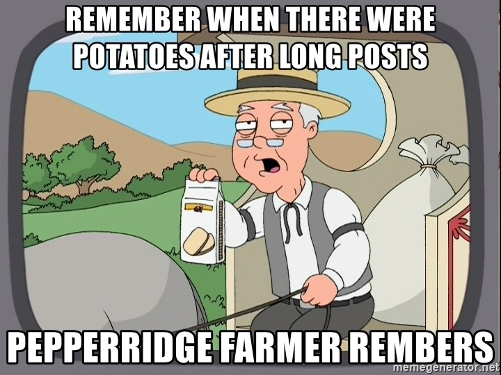 Pepperidge Farm Remembers Meme - remember when there were potatoes after long posts pepperridge farmer rembers