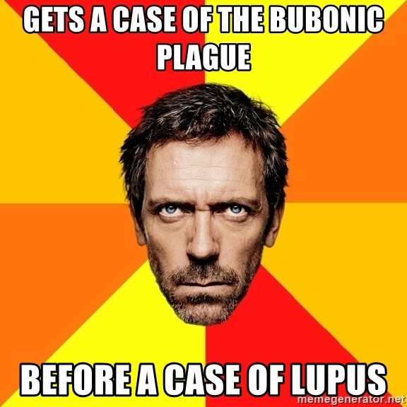 Diagnostic House - Gets a case of the bubonic plague  before a case of lupus