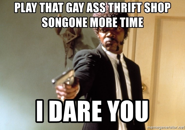 Samuel L Jackson - play that gay ass thrift shop songone more time i dare you