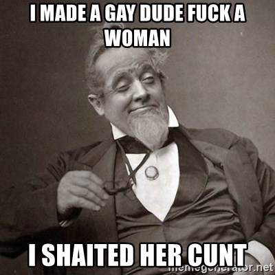 1889 [10] guy - i made a gay dude fuck a woman i shaited her cunt