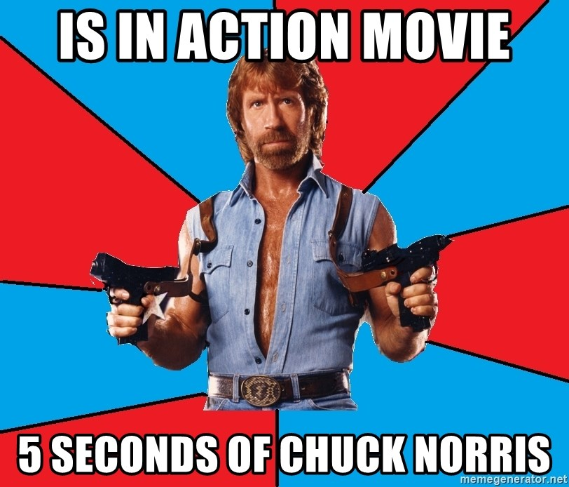 Chuck Norris  - Is in action movie 5 seconds of Chuck norris