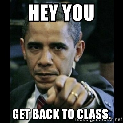 obama pointing - Hey you Get back to class.
