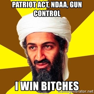 Osama - PAtriot Act, NDAA, GUN CONTROL I WIN BITCHES