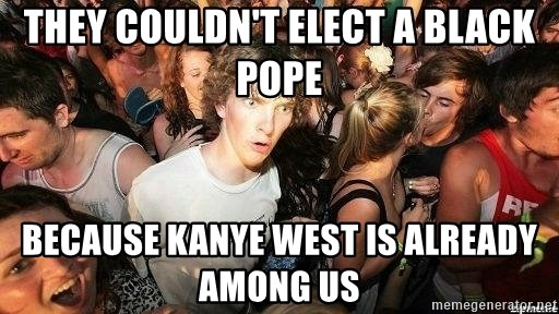 -Sudden Clarity Clarence - They couldn't elect a black pope because kanye west is already among us