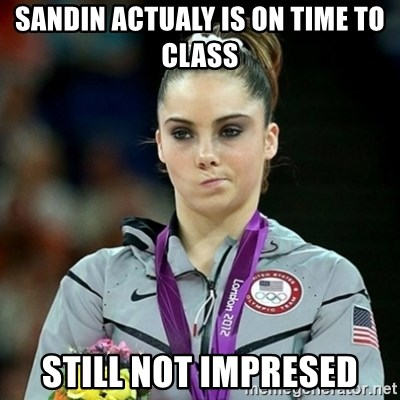 Not Impressed McKayla - sandin actualy is on time to class still not impresed