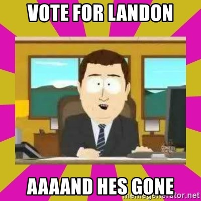 annd its gone - vote for landon aaaand hes gone