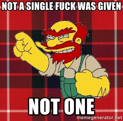 Angry Scotsman - Not a single fuck was given not one