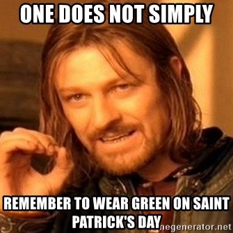 One Does Not Simply - One does not simply  Remember to wear green on saint Patrick's day
