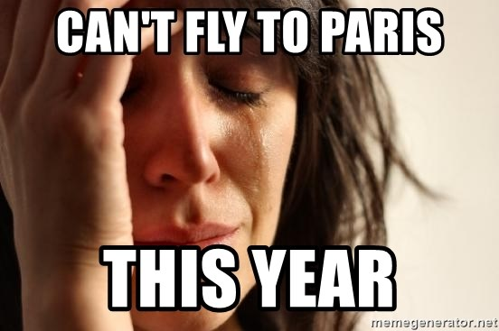 First World Problems - can't fly to paris this year