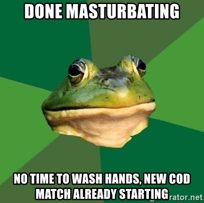 Foul Bachelor Frog - Done masturbating no time to wash hands, new COD match already starting