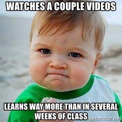 Victory Baby - Watches a couple videos Learns way more than in several weeks of class