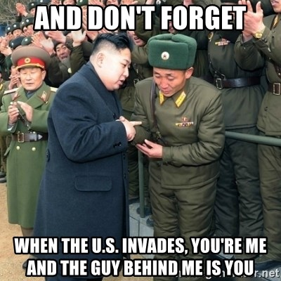 Hungry Kim Jong Un - and don't forget when the u.s. invades, you're me and the guy behind me is you