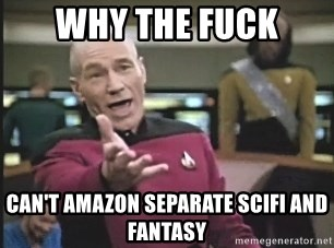 Picard Wtf - Why the fuck Can't amazon separate scifi and fantasy