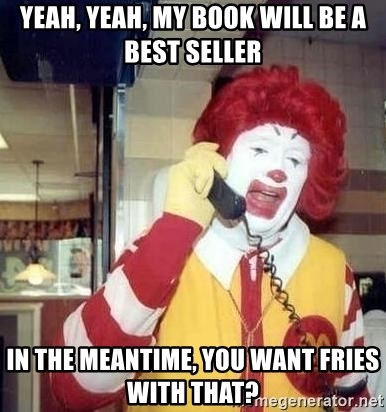 Ronald Mcdonald Call - YEAH, YEAH, MY BOOK WILL BE A BEST SELLER IN THE MEANTIME, YOU WANT FRIES WITH THAT?