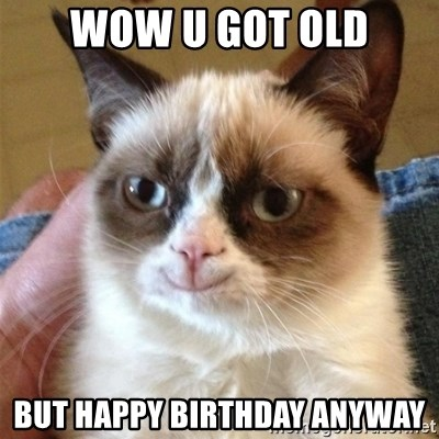 Grumpy Cat Smile - WOW U GOT OLD BUT HAPPY BIRTHDAY ANYWAY