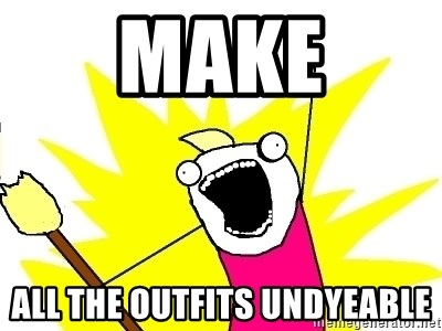 X ALL THE THINGS - make all the outfits undyeable