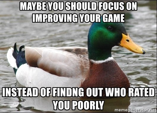 Actual Advice Mallard 1 - Maybe you should focus on improving your game instead of findng out who rated you poorly