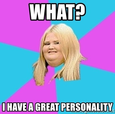 Fat Girl - what? i have a great personality