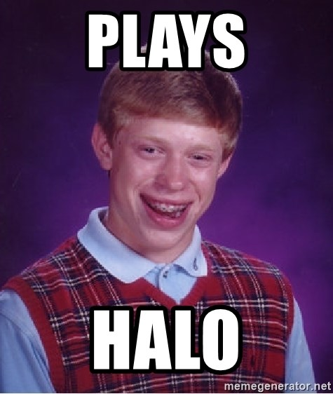 Bad Luck Brian - plays halo