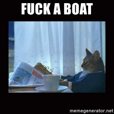 i should buy a boat cat - Fuck a boat