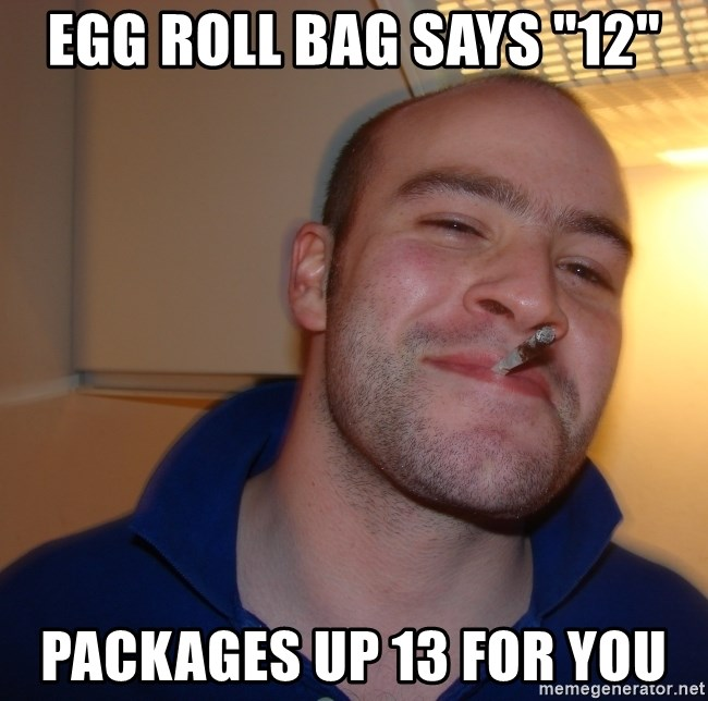 """Good Guy Greg - egg roll Bag says """"12"""" Packages up 13 for you"""