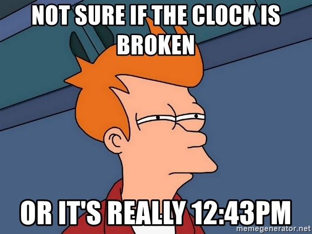 Futurama Fry - Not sure if the clock is broken Or it's really 12:43pm