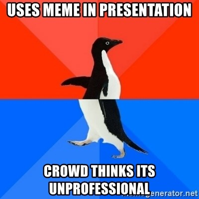 Socially Awesome Awkward Penguin - uses meme in presentation Crowd thinks its unprofessional