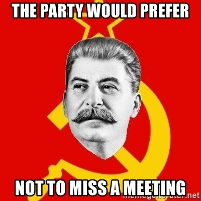 Stalin Says - The party would prefer Not to miss a meeting