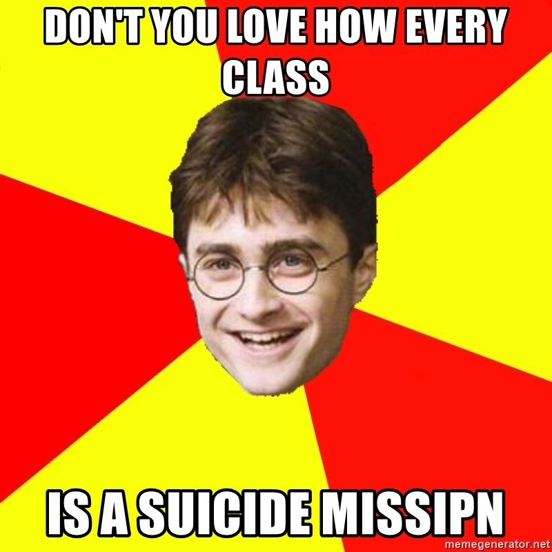 cheeky harry potter - DON'T YOU LOVE HOW EVERY CLASS IS A SUICIDE MISSIPN