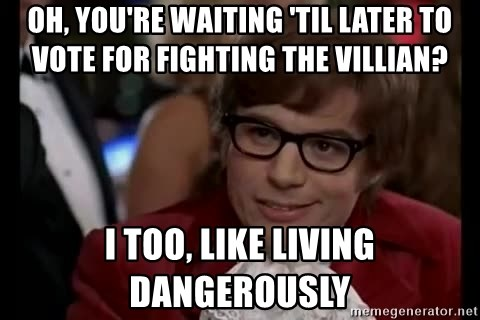 Austin Powers Danger - oh, you're waiting 'til later to vote for fighting the villian? i too, like living dangerously