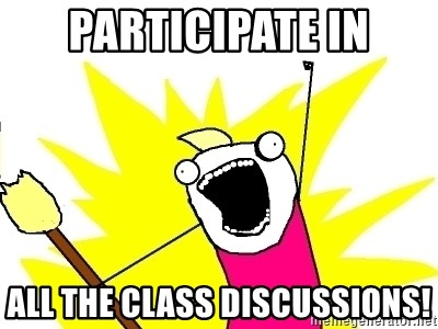 X ALL THE THINGS - participate in all the class discussions!